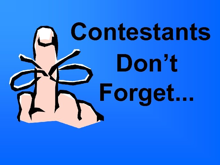 Contestants Don't Forget. . .