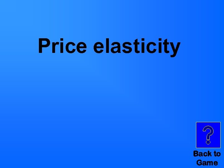 Price elasticity Back to Game