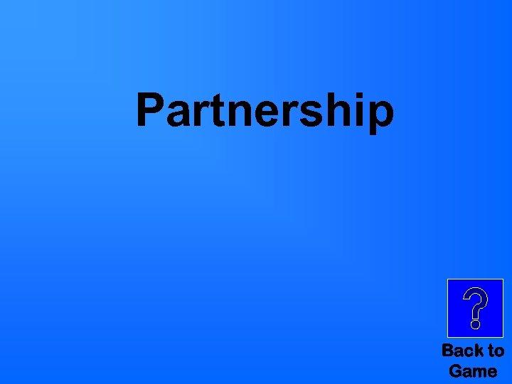 Partnership Back to Game