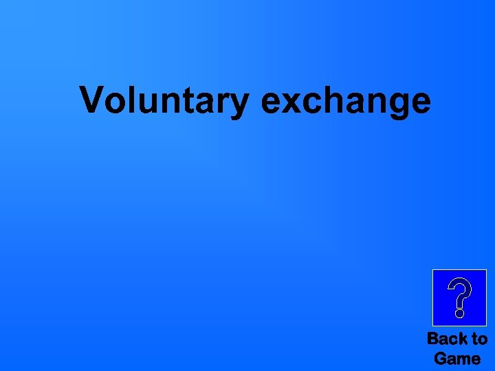 Voluntary exchange Back to Game