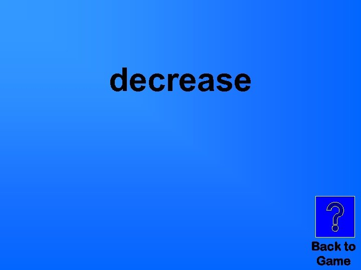 decrease Back to Game