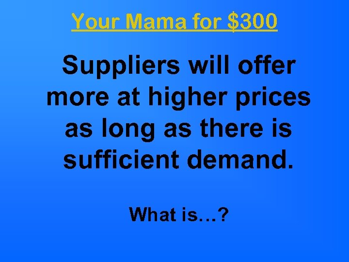 Your Mama for $300 Suppliers will offer more at higher prices as long as