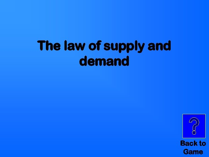 The law of supply and demand Back to Game