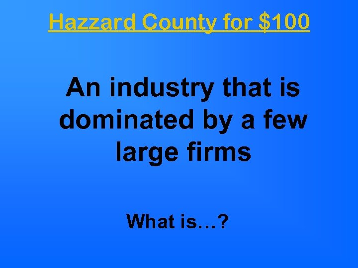 Hazzard County for $100 An industry that is dominated by a few large firms