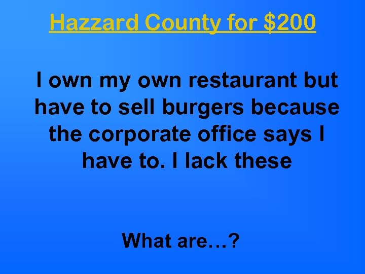 Hazzard County for $200 I own my own restaurant but have to sell burgers