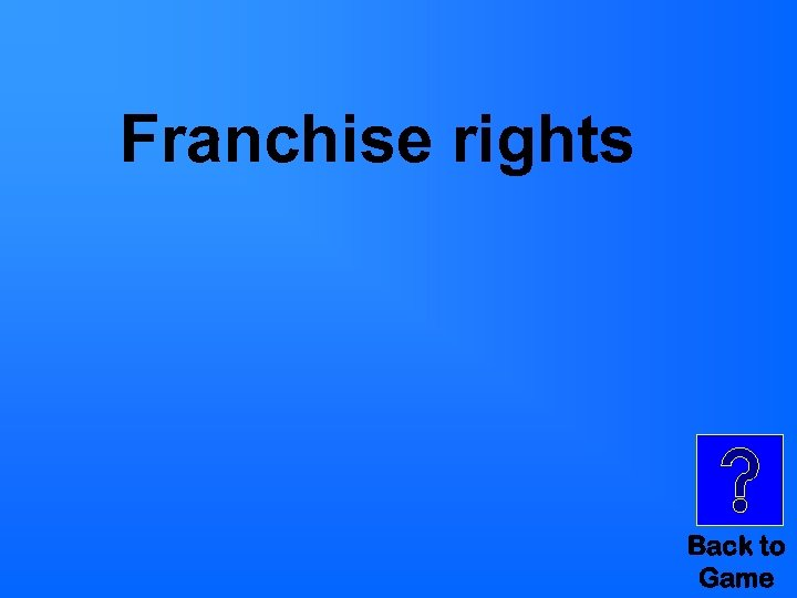 Franchise rights Back to Game