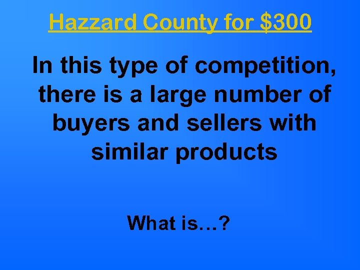 Hazzard County for $300 In this type of competition, there is a large number