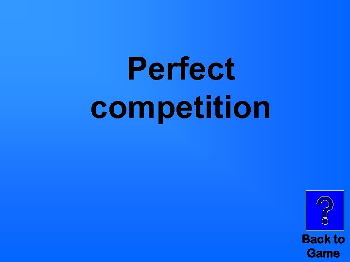 Perfect competition Back to Game