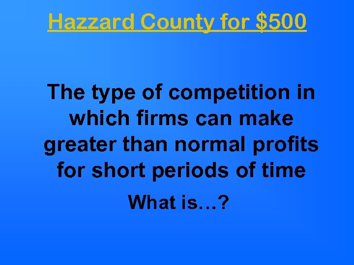 Hazzard County for $500 The type of competition in which firms can make greater