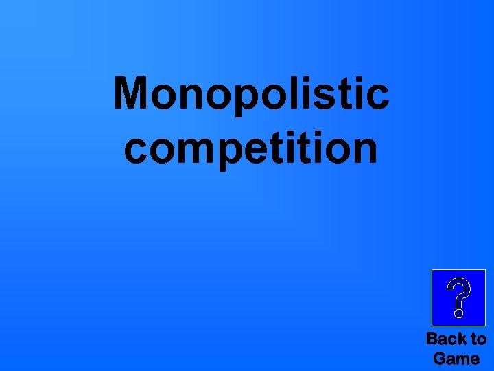 Monopolistic competition Back to Game