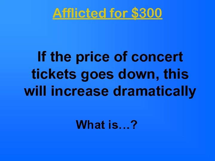 Afflicted for $300 If the price of concert tickets goes down, this will increase