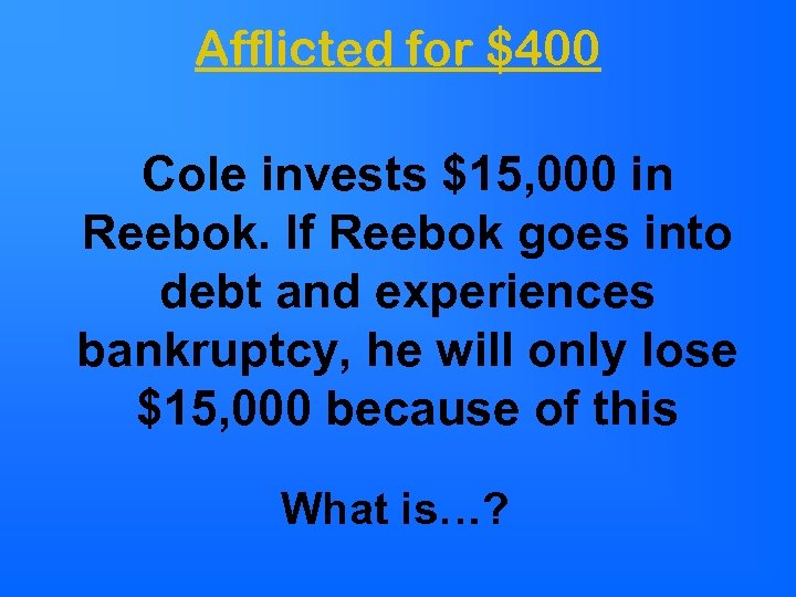Afflicted for $400 Cole invests $15, 000 in Reebok. If Reebok goes into debt