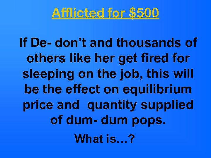 Afflicted for $500 If De- don't and thousands of others like her get fired