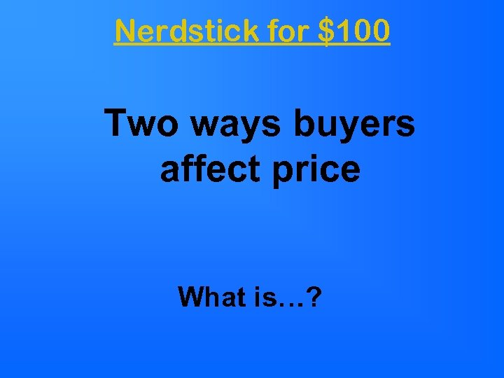 Nerdstick for $100 Two ways buyers affect price What is…?