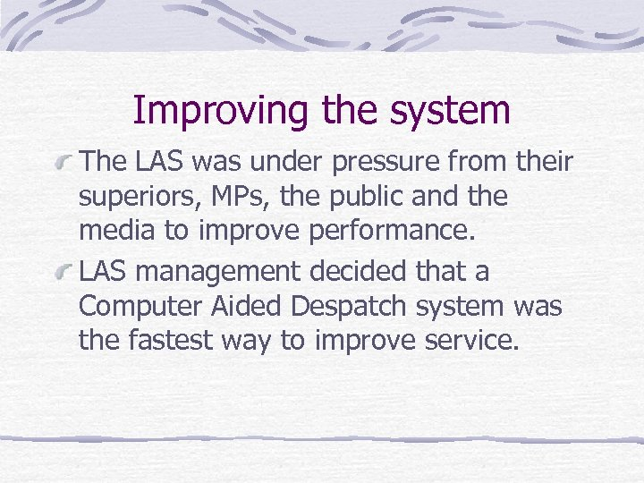 Improving the system The LAS was under pressure from their superiors, MPs, the public