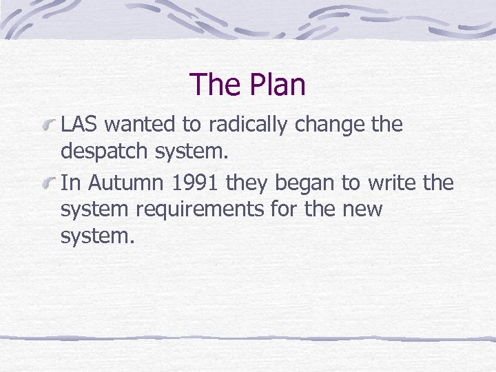 The Plan LAS wanted to radically change the despatch system. In Autumn 1991 they