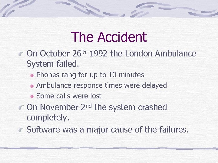 The Accident On October 26 th 1992 the London Ambulance System failed. Phones rang