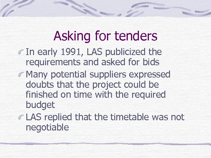 Asking for tenders In early 1991, LAS publicized the requirements and asked for bids