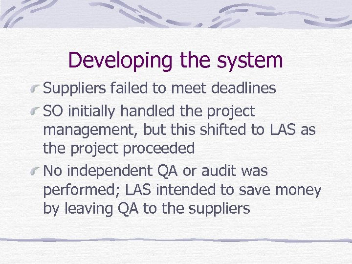 Developing the system Suppliers failed to meet deadlines SO initially handled the project management,