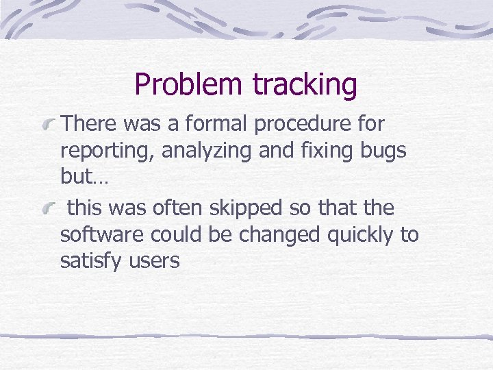 Problem tracking There was a formal procedure for reporting, analyzing and fixing bugs but…