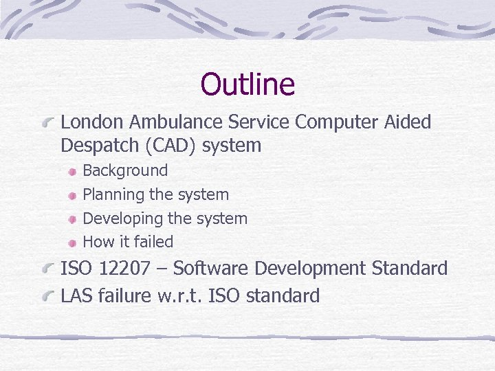 Outline London Ambulance Service Computer Aided Despatch (CAD) system Background Planning the system Developing