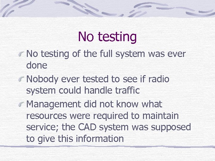 No testing of the full system was ever done Nobody ever tested to see