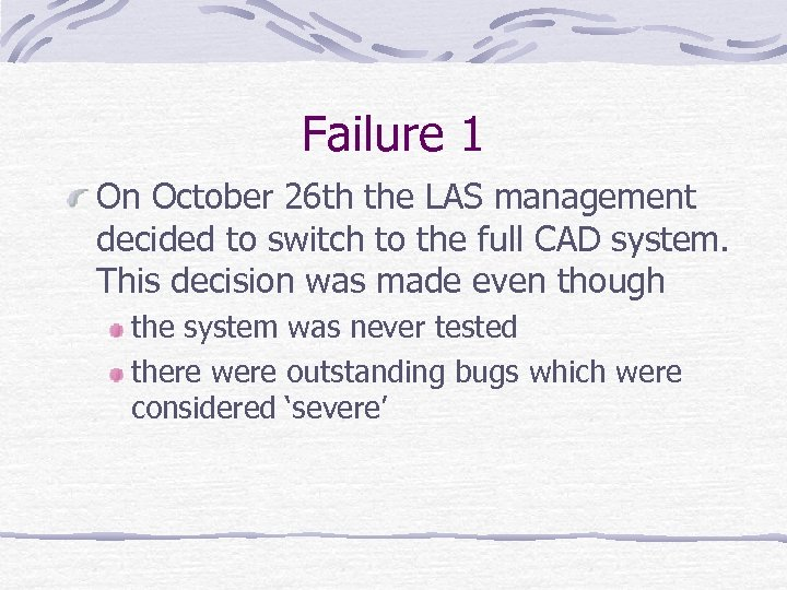 Failure 1 On October 26 th the LAS management decided to switch to the
