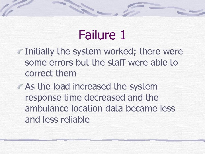 Failure 1 Initially the system worked; there were some errors but the staff were