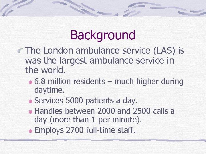Background The London ambulance service (LAS) is was the largest ambulance service in the