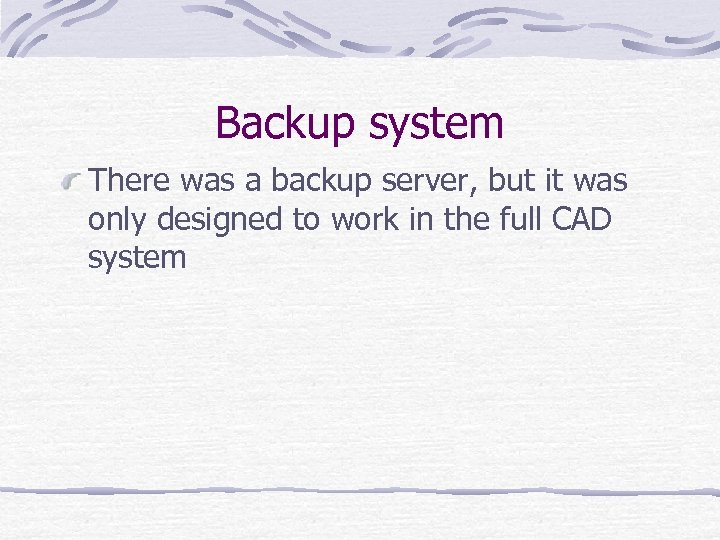 Backup system There was a backup server, but it was only designed to work