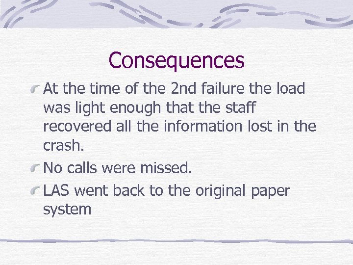 Consequences At the time of the 2 nd failure the load was light enough