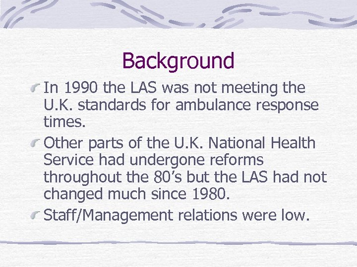 Background In 1990 the LAS was not meeting the U. K. standards for ambulance