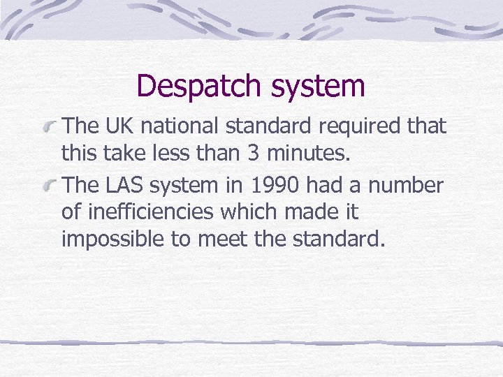Despatch system The UK national standard required that this take less than 3 minutes.
