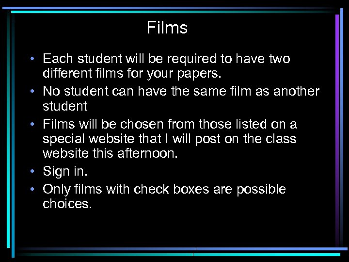 Films • Each student will be required to have two different films for your