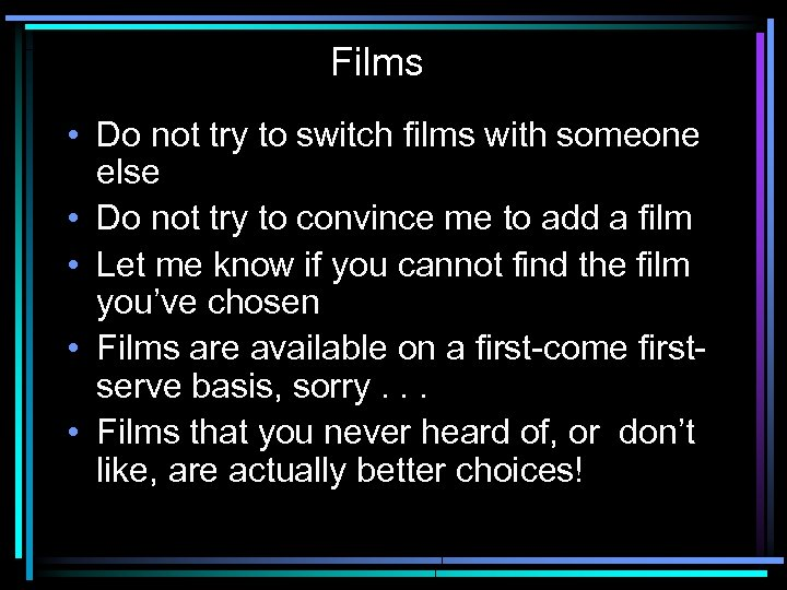 Films • Do not try to switch films with someone else • Do not