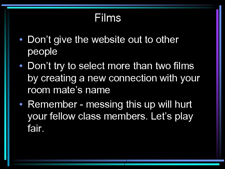 Films • Don't give the website out to other people • Don't try to