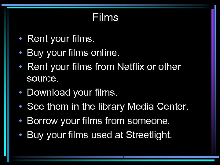 Films • Rent your films. • Buy your films online. • Rent your films