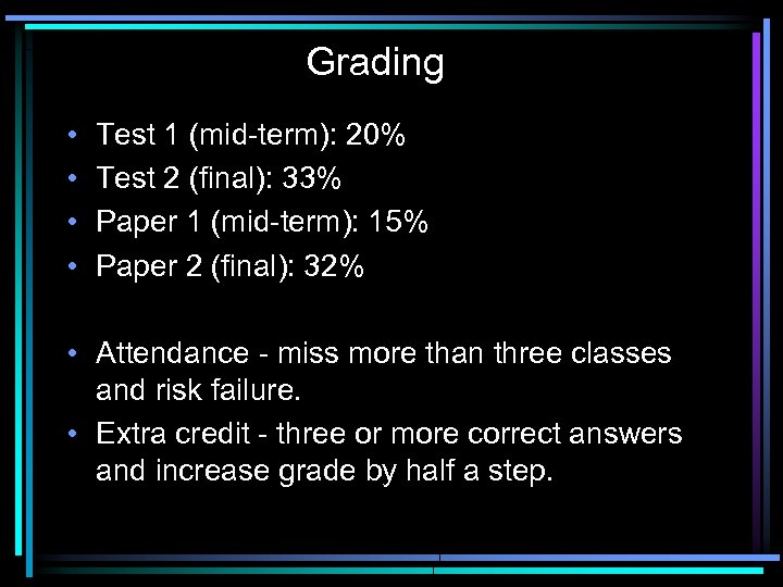Grading • • Test 1 (mid-term): 20% Test 2 (final): 33% Paper 1 (mid-term):