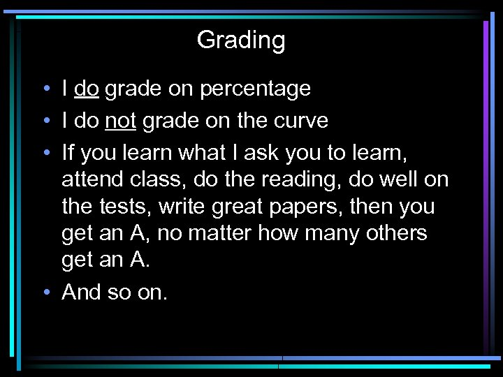 Grading • I do grade on percentage • I do not grade on the