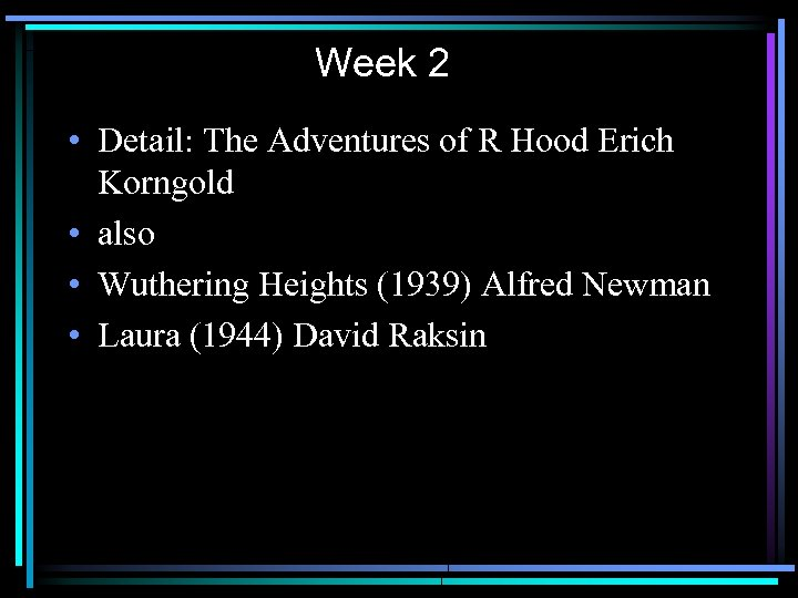Week 2 • Detail: The Adventures of R Hood Erich Korngold • also •