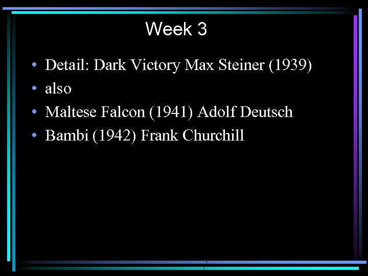 Week 3 • • Detail: Dark Victory Max Steiner (1939) also Maltese Falcon (1941)