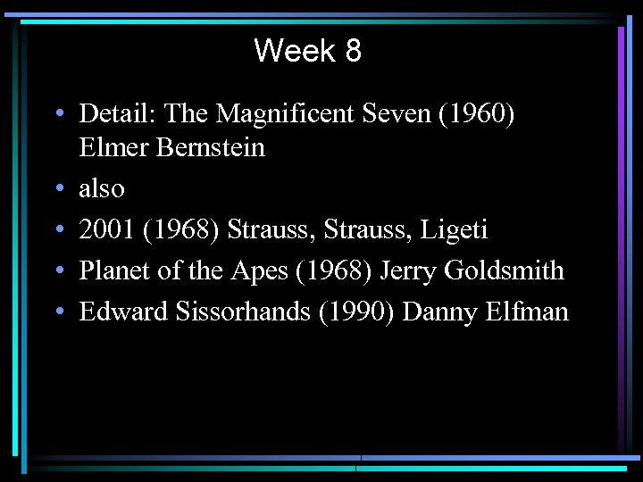 Week 8 • Detail: The Magnificent Seven (1960) Elmer Bernstein • also • 2001