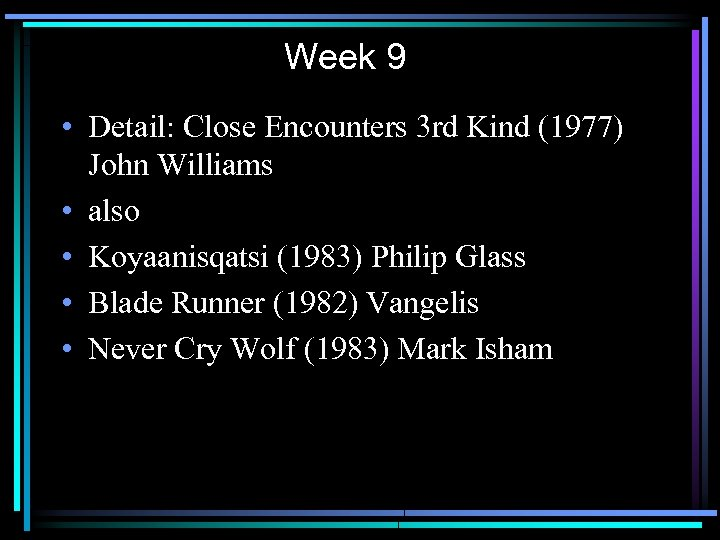 Week 9 • Detail: Close Encounters 3 rd Kind (1977) John Williams • also