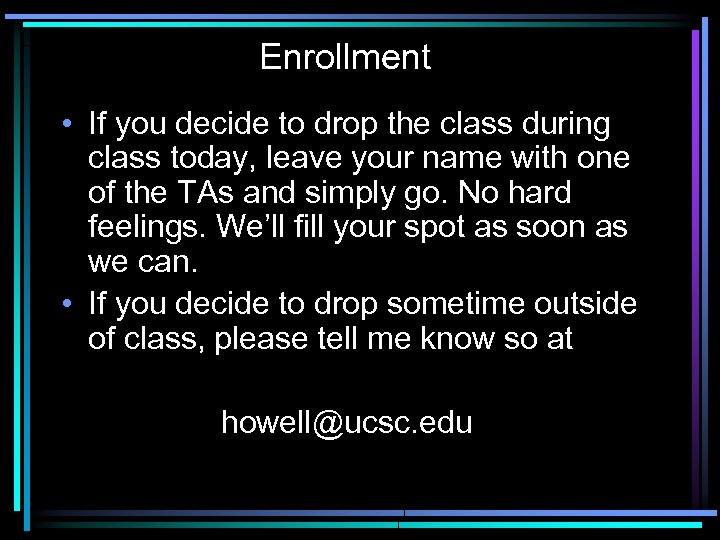 Enrollment • If you decide to drop the class during class today, leave your