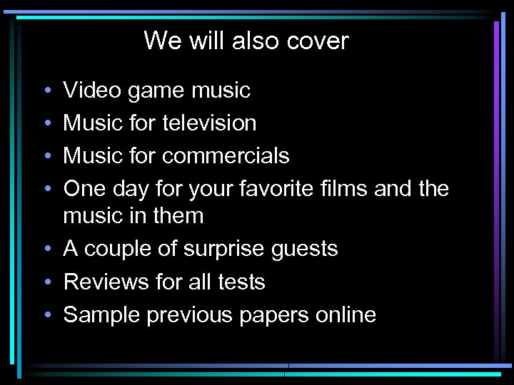 We will also cover • • Video game music Music for television Music for