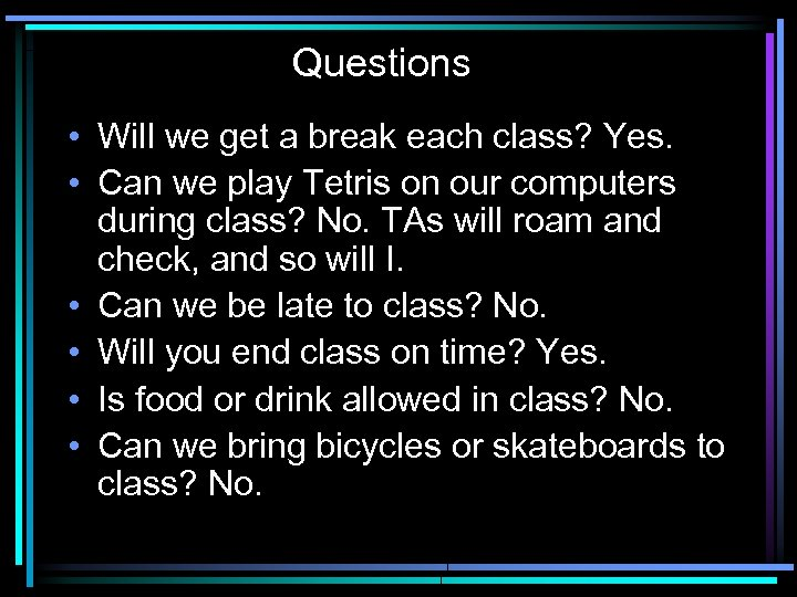 Questions • Will we get a break each class? Yes. • Can we play
