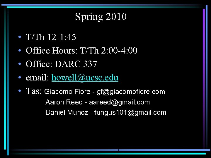 Spring 2010 • • • T/Th 12 -1: 45 Office Hours: T/Th 2: 00