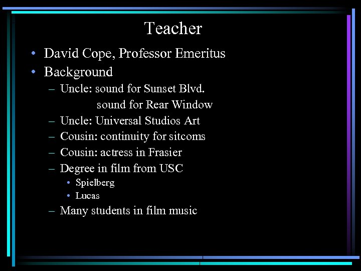 Teacher • David Cope, Professor Emeritus • Background – Uncle: sound for Sunset Blvd.