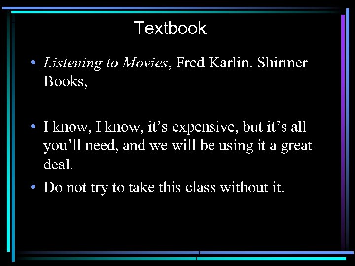 Textbook • Listening to Movies, Fred Karlin. Shirmer Books, • I know, it's expensive,