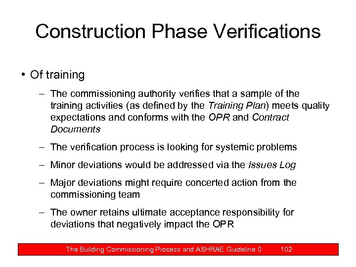 Construction Phase Verifications • Of training – The commissioning authority verifies that a sample